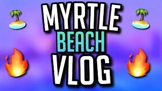 LIT MYRTLE BEACH VLOG!   Follow Us On A Beach Trip
