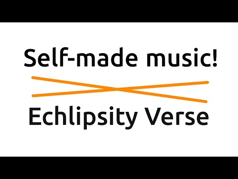 Self-made Music! | Echlipsity-Verse | Sound Trap