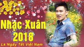 Lk Nhạc Xuân 2018 Remix Tràn Ngập Không Khí Tết Nguyên Đán | Lk Ngày Tết Việt Nam thumbnail
