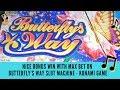 MAX BET NICE BONUS WIN ON BUTTERFLY'S WAY SLOT MACHINE - KONAMI GAME - SunFlower Slots