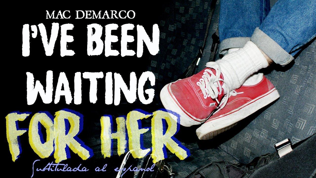 mac-demarco-i-ve-been-waiting-for-her-subtitulada-al-espanol-lyrics-siderea-demarco
