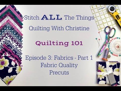 Quilting 101 Episode 3: Fabrics Part 1 - Quality & Precuts
