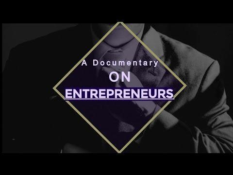 Entrepreneur Documentary:A Documentary on Entrepreneurs 2017