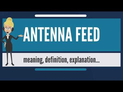 What is ANTENNA FEED? What does ANTENNA FEED mean? ANTENNA FEED meaning, definition & explanation