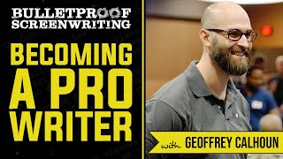 How to Become a Professional Screenwriter with Geoffrey Calhoun  // Bulletproof Screenwriting Show