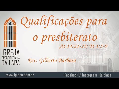 Qualificações para o presbiterato (At 14:21-23; Tt 1:5-9) por Rev. Gilberto Barbosa