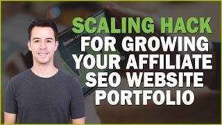 Scaling Hack for Growing Your Affiliate SEO Website Portfolio