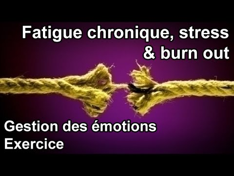 Syndrome de fatigue chronique, stress, burn out, gestion des émotions, exercice