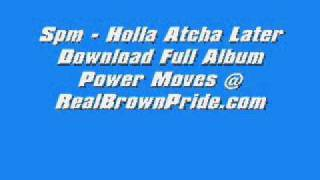 Spm - Holla Atcha Later Full Song + Download