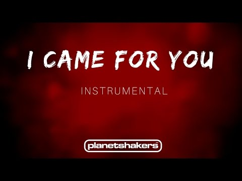 I Came For You - Planetshakers (Instrumental)
