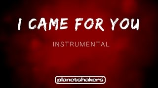 I Came For You Planetshakers Instrumental.mp3