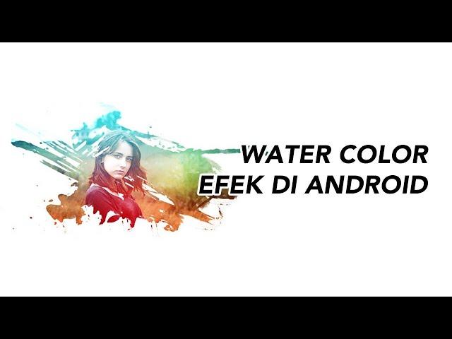 Cara Menambahkan Efek Water Color Pada Photo di Android