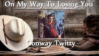 Watch Conway Twitty On My Way To Losing You video