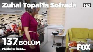 Mutfakta kaza... Zuhal Topal'la Sofrada 137. Bölüm