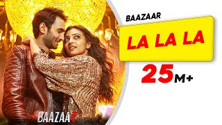 La La La (Video Song) | Baazaar (2018)