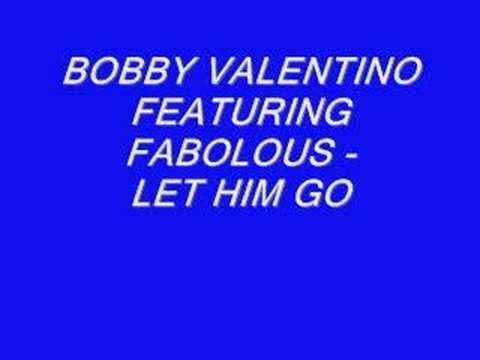 Bobby Valentino Featuring Fabolous - Let Him Go