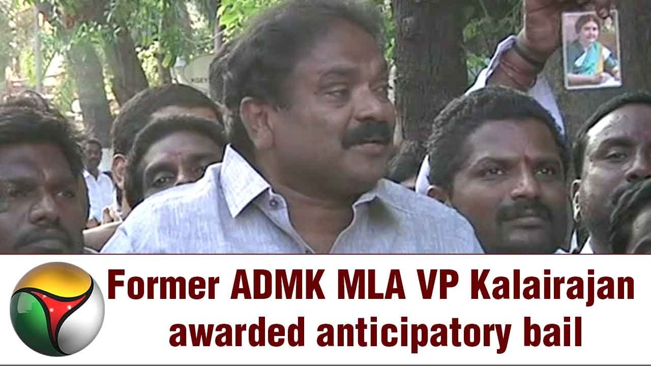 Former ADMK MLA VP Kalairajan Awarded Anticipatory Bail
