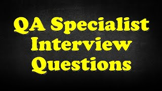 QA Specialist Interview Questions