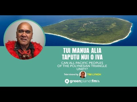 Tui Manua Alia Taputu Nui O Iva: Can All Pacific Peoples of the Polynesian Triangle Unify?