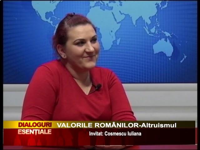 DIALOGURI ESENȚIALE: VALORILE ROMÂNILOR-Altruismul -  Invitat: Cosmescu Iuliana