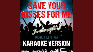 Save Your Kisses for Me (In the Style of Brotherhood of Man) (Karaoke Version)