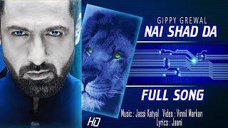 Nai Shad Da (Full Song) Gippy Grewal /Jaani  New Punjabi Song 2018