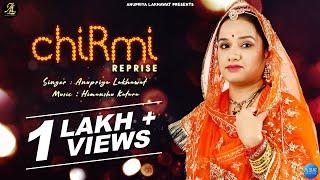 CHIRMI Reprise || New Rajasthani Song 2019 || Anupriya Lakhawat || Vikramaditya || Mohsin