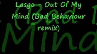 Lasgo - Out Of My Mind (Bad Behaviour remix).wmv