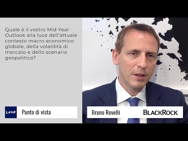 Outlook di metà anno - Bruno Rovelli (BlackRock)