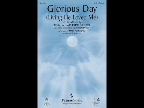GLORIOUS DAY (SAB) - Michael Bleecker/Mark Hall/arr. Mary McDonald