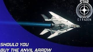Star Citizen: Should you buy the Anvil Arrow?