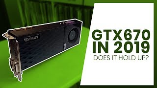 the GTX 670 in 2019 - How Does it Perform in Modern Games?