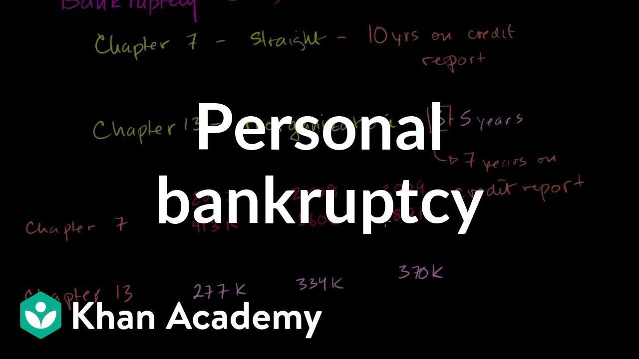 Personal bankruptcy - Chapters 7 and 13 | Finance & Capital Markets | Khan Academy
