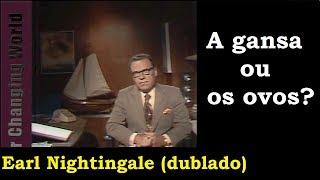 Earl Nightingale - A gansa ou os ovos de ouro? (dublado e legendado)