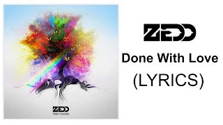 Done With Love - Zedd (LYRICS)