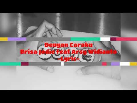 DENGAN CARAKU -BRISIA JODIE FEAT ARSY WIDIANTO (LIRIK LAGU)