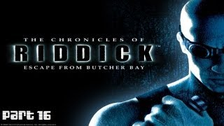 The Chronicles of Riddick: Escape from Butcher Bay - Playthrough - Part 16