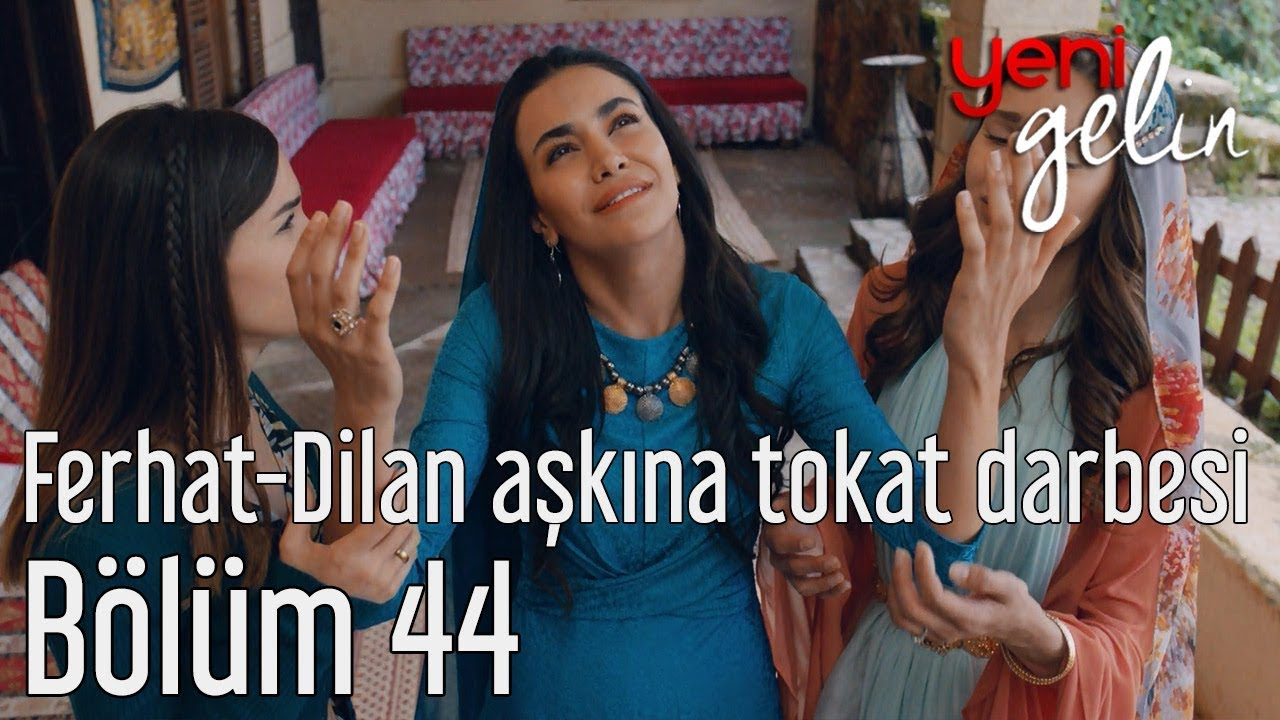Yeni Gelin 44. Bölüm - Ferhat&Dilan Aşkına Tokat Darbesi