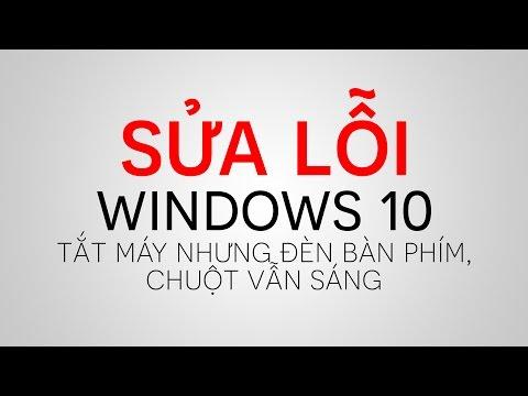 Sửa Lỗi: Windows 10 Tắt Máy Nhưng đèn Bàn Phím, Chuột Vẫn Sáng