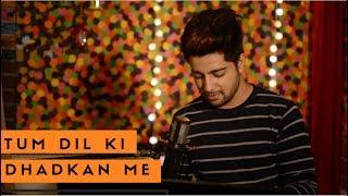 Tum Dil Ki Dhadkan Mein - Unplugged Cover | Siddharth Slathia | Dhadkan