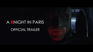 Trailer A Knight in Paris - A Batman Fan Film