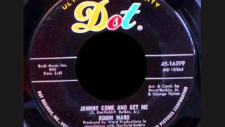 ROBIN WARD - Johnny Come And Get Me