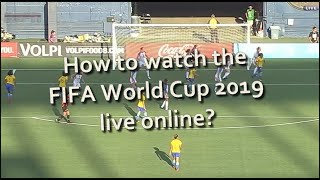 Watch the FIFA World Cup 2019 live online!