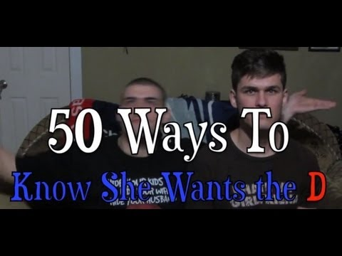 50 ways to know she wants the D