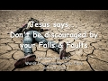 watch he video of DON'T BE DISCOURAGED BY YOUR FAULTS & FALLS ❤️ Love Letter from Jesus ❤️ February 3, 2017