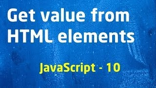 Beginner JavaScript - 10 Get Values from HTML Elements  - LearnWithSaad