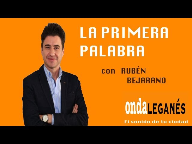 Rubén Bejarano en La Primera Palabra       23 Abril 2018