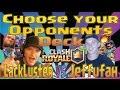 CLASH ROYALE - Choose Your Opponent's Deck - LackLuster vs. Jeffufah