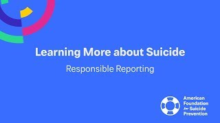 Learning More about Suicide:  Responsible Reporting