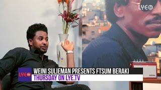 Trailer #2 - Weini Sulieman Presents #1- Interview with Ftsum Beraki - Thursday on LYE.tv